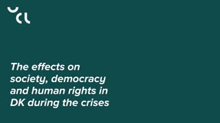 The effects on society, democracy and human rights in DK during the crises
